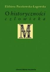 Okładka książki O historyczności człowieka. Studia filozoficzne Elżbieta Paczkowska-Łagowska