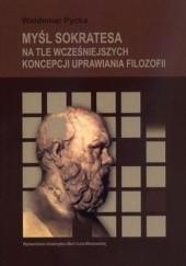 Okładka książki Myśl Sokratesa na tle wcześniejszych koncepcji uprawiania filozofii Waldemar Pycka