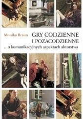 Okładka książki Gry codzienne i pozacodzienne... o komunikacyjnych aspektach aktorstwa Monika Braun