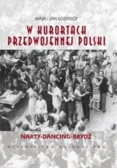 Okładka książki W kurortach przedwojennej Polski. Narty-Dancing-Brydż Maja Łozińska,Jan Łoziński