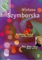 Okładka książki Nic dwa razy. Wybór wierszy. Nothing Twice. Selected Poems Wisława Szymborska