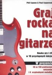 Okładka książki Graj rocka na gitarze. Nauka gry i riffy w 10 przystępnych lekcjach +CD Phil Capone,Paul Copperwaite