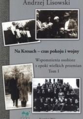 Okładka książki Na Kresach. Czas pokoju i wojny. Wspomnienia osobiste z epoki wielkich przemian t. I