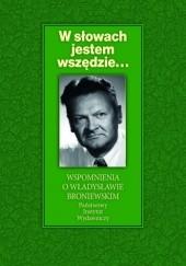 Okładka książki W slowach jestem wszędzie... Wspomnienia o Władysławie Broniewskim Mariola Pryzwan