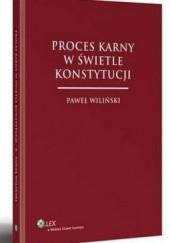 Okładka książki Proces karny w świetle konstytucji Paweł Wiliński