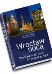 Okładka książki Wrocław nocą Romuald M. Sołdek,Paweł Skrzywanek