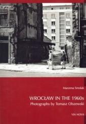 Okładka książki Wrocław in the 1960s. Photographs by Tomasz Olszewski Marzena Smolak