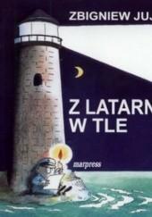 Okładka książki Z latarnią w tle Zbigniew Jujka