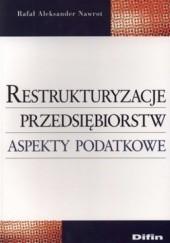 Okładka książki Restrukturyzacje przedsiębiorstw. Aspekty podatkowe Rafał Aleksander Nawrot