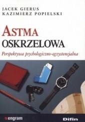 Okładka książki Astma oskrzelowa. Perspektywa psychologiczno-egzystencjalna Kazimierz Popielski,Jacek Gierus
