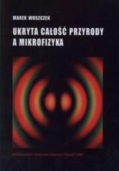 Okładka książki Ukryta całość przyrody a mikrofizyka Marek Woszczek