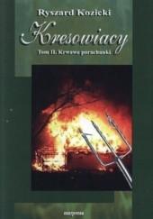 Okładka książki Kresowiacy. Tom II. Krwawe porachunki Ryszard Kozicki