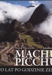 Okładka książki Machu Picchu. Sto lat po godzinie zero Roman Warszewski,Arkadiusz Paul