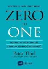 Okładka książki Zero to one. Notatki o start-upach, czyli jak budować przyszłość