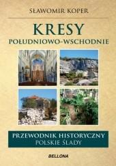 Okładka książki Kresy południowo-wschodnie. Przewodnik historyczny. Polskie ślady Sławomir Koper