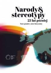 Okładka książki Narody i stereotypy 25 lat później. Nowe granice, nowe horyzonty Jacek Purchla,Joanna Sanetra-Szeliga,Robert Kusek