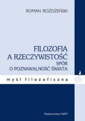 Okładka książki Filozofia a rzeczywistość. Spór o poznawalność świata Roman Rożdżeński