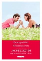 Okładka książki Jak pies z kotem czyli o radości i złości w miłości Katarzyna Miller,Miłosz Brzeziński