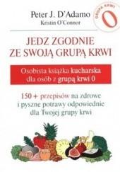 Okładka książki Jedz zgodnie ze swoją grupą krwi. Osobista książka kucharska dla osób z grupa krwi 0 Peter J. D'Adamo,Kristin O'Connor