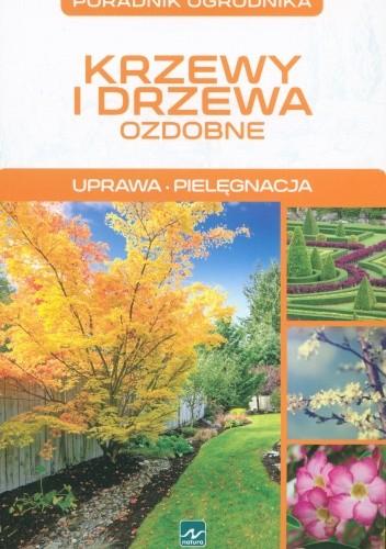 Okładka książki Krzewy i drzewa ozdobne. Uprawa. Pielęgnacja Michał Mazik