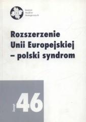 Okładka książki Rozszerzenie Unii Europejskiej - polski syndrom. Zeszyt 46 Stanisław Miklaszewski