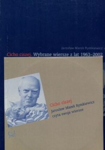 Cicho Ciszej Wybrane Wiersze Z Lat 1963 2002 Jarosław