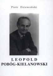 Okładka książki Leopold Pobóg-Kielanowski. Przyczynek do biografii Piotr Dziewoński