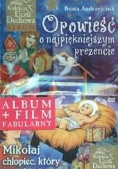 Okładka książki Opowieść o najpiękniejszym prezencie + Mikołaj. Chłopiec, który został święty (DVD) (komplet) Beata Andrzejczuk