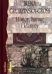 Okładka książki Honor, horror i klasycy. Eseje Irena Grudzińska-Gross