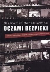 Okładka książki Oczami bezpieki. Szkice i materiały z dziejów aparatu bezpieczeństwa PRL Sławomir Cenckiewicz