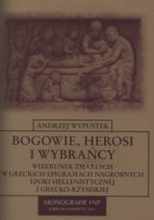 Okładka książki Bogowie, herosi i wybrańcy. Wizerunek zmarłych w greckich epigramach nagrobnych epoki hellenistycznej i grecko-rzymskiej Andrzej Wypustek