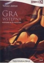 Okładka książki Gra wstępna rozpisana na 62 felietony (CD MP3) Tomasz Jastrun