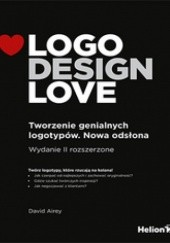 Okładka książki Logo Design Love. Tworzenie genialnych logotypów. Nowa odsłona David Airey
