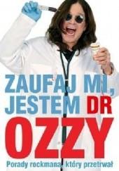 Okładka książki Zaufaj mi, jestem dr Ozzy. Porady rockmana, który przetrwał Ozzy Osbourne