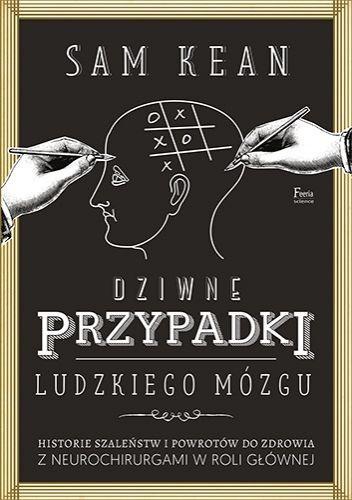 Okładka książki Dziwne przypadki ludzkiego mózgu Sam Kean