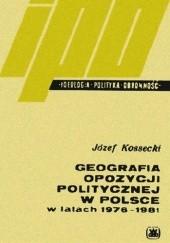 Okładka książki Geografia opozycji politycznej w Polsce w latach 1976-1981 Józef Kossecki