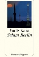 Okładka książki Selam Berlin Yadé Kara