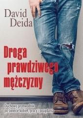 Okładka książki Droga prawdziwego mężczyzny - Duchowy przewodnik po świecie kobiet, pracy i pożądania David Deida