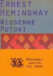 Okładka książki Wiosenne potoki. Romantyczna opowieść ku czci przemijania wielkiej rasy Ernest Hemingway