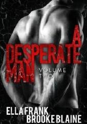 Okładka książki A Desperate Man: Volume Two Ella Frank,Brooke Blaine