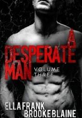 Okładka książki A Desperate Man: Volume Three Ella Frank,Brooke Blaine