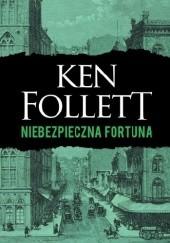 Okładka książki Niebezpieczna fortuna Ken Follett