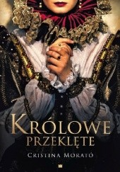 Okładka książki Królowe przeklęte Cristina Morato