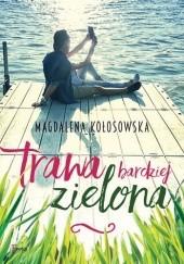 Okładka książki Trawa bardziej zielona Magdalena Kołosowska
