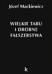 Okładka książki Wielkie tabu i drobne fałszerstwa Józef Mackiewicz
