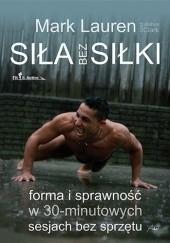 Okładka książki Siła bez siłki. Forma i sprawność w 30-minutowych sesjach bez sprzętu. Mark Lauren,Joshua Clark