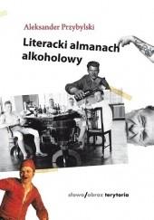Okładka książki Literacki almanach alkoholowy Aleksander Przybylski