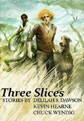 Okładka książki Three Slices Kevin Hearne,Chuck Wendig,Delilah S. Dawson