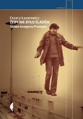 Okładka książki Żeby nie było śladów. Sprawa Grzegorza Przemyka Cezary Łazarewicz