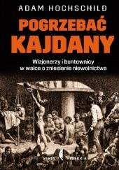 Okładka książki Pogrzebać kajdany. Wizjonerzy i buntownicy w walce o zniesienie niewolnictwa Adam Hochschild